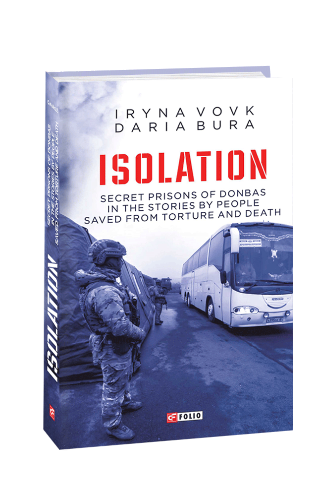 ISOLATION. Secret prisons of Donbas in the stories by people saved from torture and death
